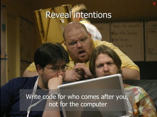 three programmes staring at code, going - ohhh. Text on photo says: Reveal intentions - write code for who comes after you, not the computer.